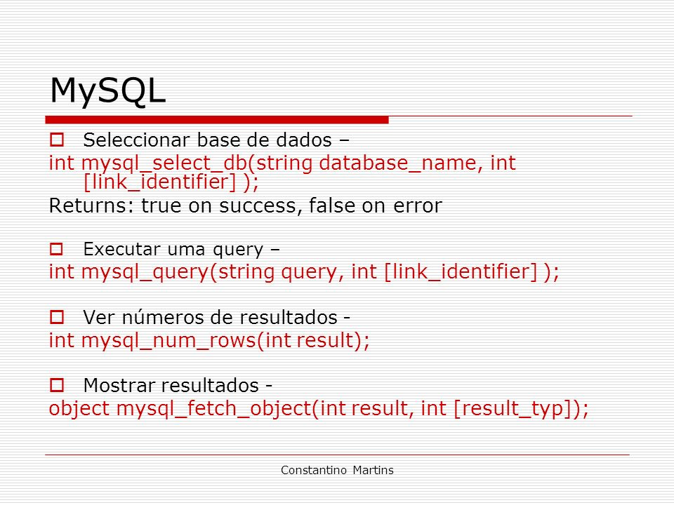 MySQL Seleccionar base de dados – int mysql_select_db(string database_name, int [link_identifier] );